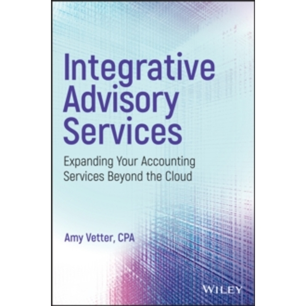 Integrative Advisory Services : Expanding Your Accounting Services Beyond the Cloud