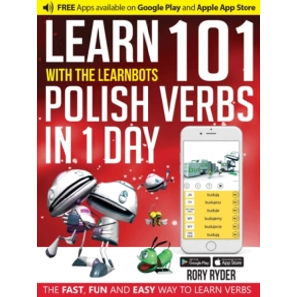 Learn 101 Polish Verbs in 1 Day with the Learnbots : The Fast, Fun and Easy Way to Learn Verbs