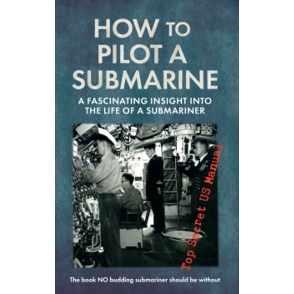 How to Pilot a Submarine : The Second World War Manual