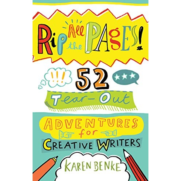 Rip All the Pages! 52 Tear-Out Adventures for Creative Writers Paperback / softback 2019