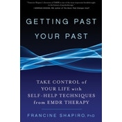 Getting Past Your Past: Take Control of Your Life with Self-help Techniques from EMDR Therapy by Francine Shapiro (Paperback, 2013)
