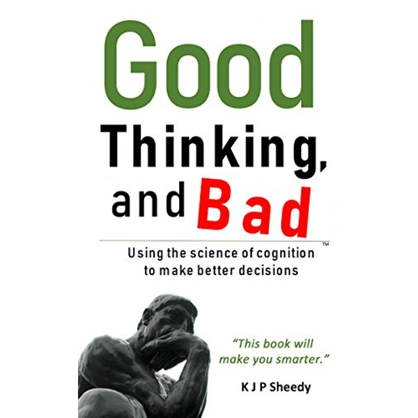 Good Thinking, and Bad Using the Science of Cognition to Make Better Decisions Paperback / softback 2018