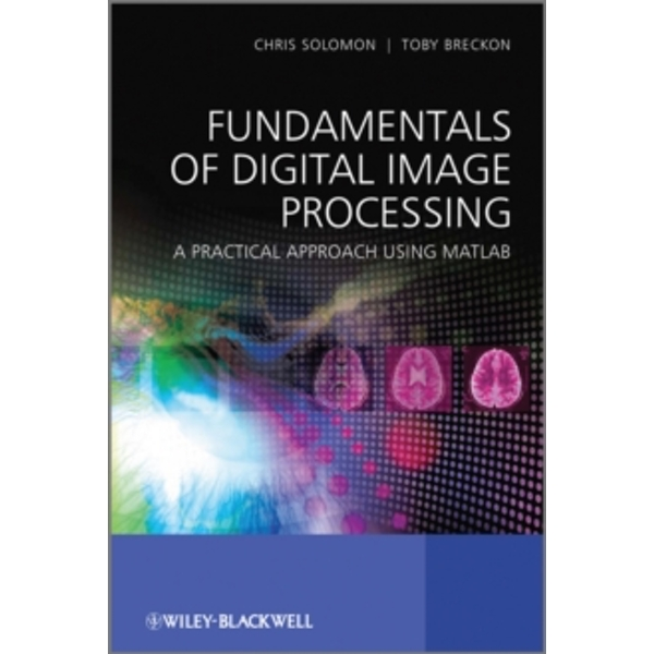 Fundamentals of Digital Image Processing : A Practical Approach with Examples in Matlab