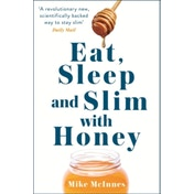Eat, Sleep And Slim With Honey: The new scientific breakthrough by Mike McInnes (Paperback, 2017)