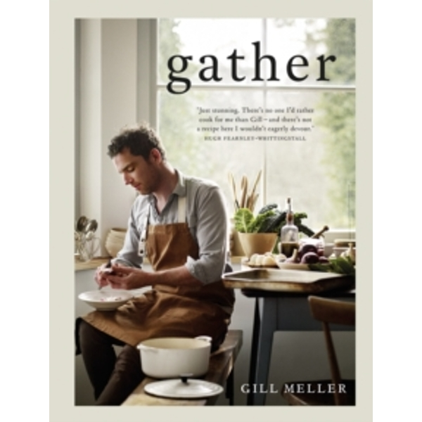 Gather : Simple, Seasonal Recipes from Gill Meller, Head Chef at River Cottage