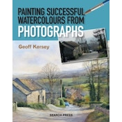 Painting Successful Watercolours from Photographs by Geoff Kersey (Paperback, 2014)