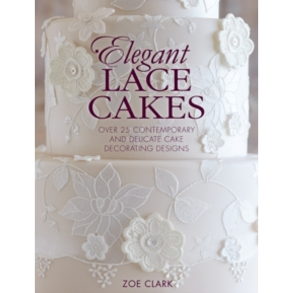 Elegant Lace Cakes : Over 25 contemporary and delicate cake decorating designs