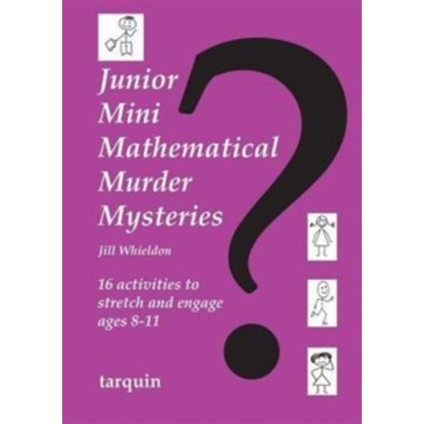 Junior Mini Mathematical Murder Mysteries : 16 activities to stretch and engage ages 8-11