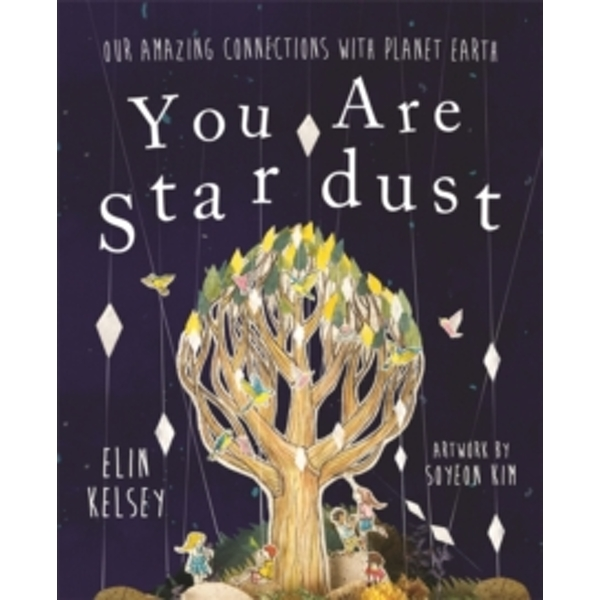 You are Stardust : Our Amazing Connections With Planet Earth