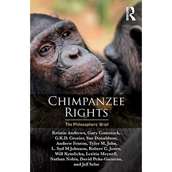 Chimpanzee Rights The Philosophers' Brief Paperback / softback 2018