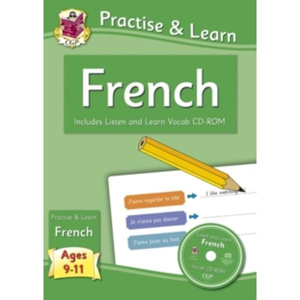 New Curriculum Practise & Learn: French for Ages 9-11 - with Vocab CD-ROM