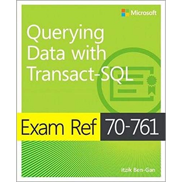 Exam Ref 70-761 Querying Data with Transact-SQL  Paperback / softback 2017