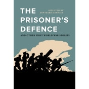 The Prisoner's Defence : And Other First World War Stories