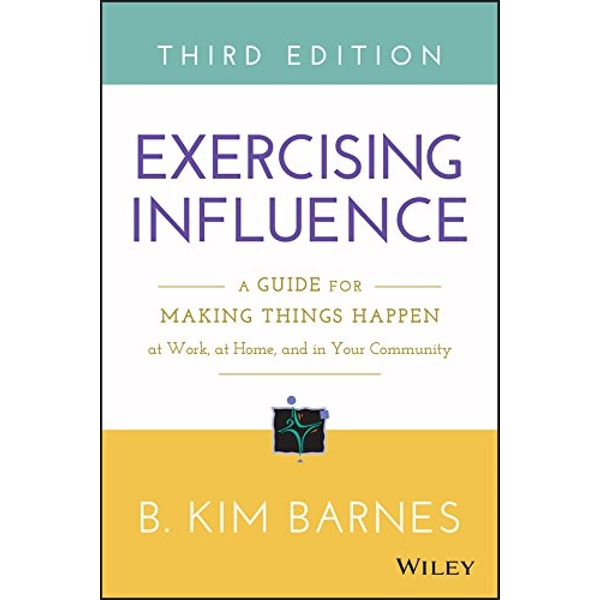 Exercising Influence: A Guide for Making Things Happen at Work, at Home, and in Your Community by B. Kim Barnes (Paperback, 2015)