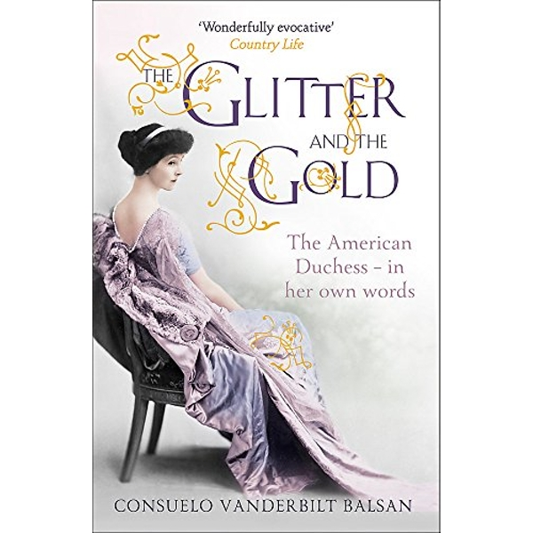 The Glitter and the Gold: The American Duchess - In Her Own Words by Consuelo Vanderbilt Balsan (Paperback, 2012)