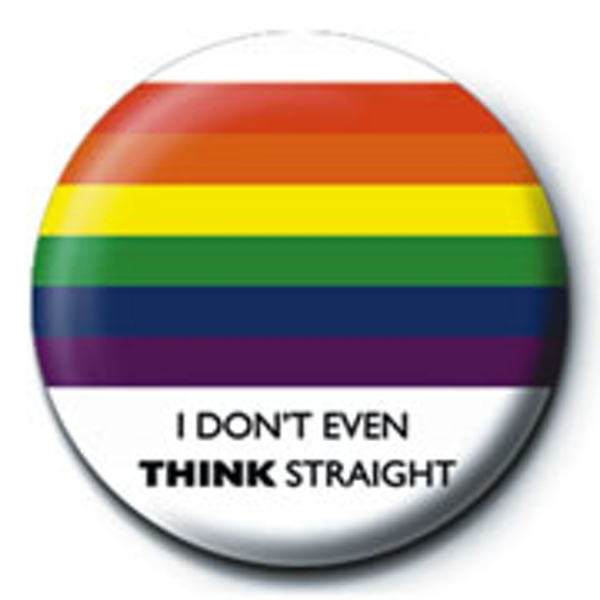 Pride - I Don't Even Think Straight Badge