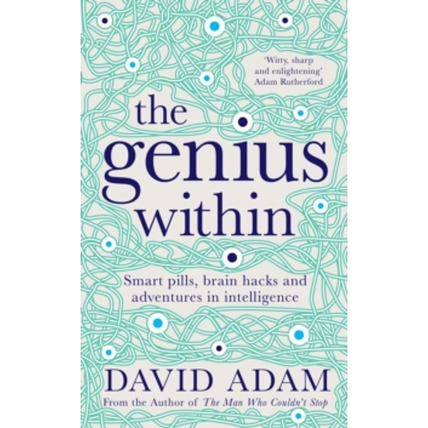 The Genius Within : Smart Pills, Brain Hacks and Adventures in Intelligence