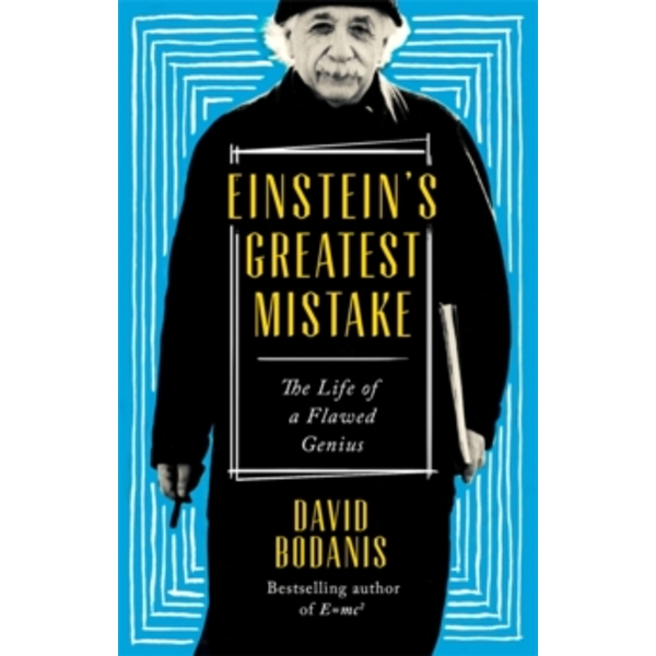 Einstein\'s Greatest Mistake : The Life of a Flawed Genius