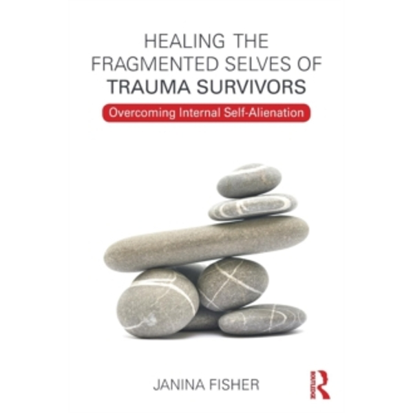 Healing the Fragmented Selves of Trauma Survivors: Overcoming Internal Self-Alienation by Janina Fisher (Paperback, 2017)