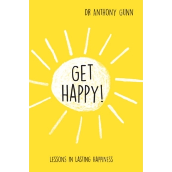 Get Happy! : Lessons in lasting happiness
