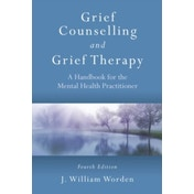 Grief Counselling and Grief Therapy: A Handbook for the Mental Health Practitioner by J. William Worden (Paperback, 2009)