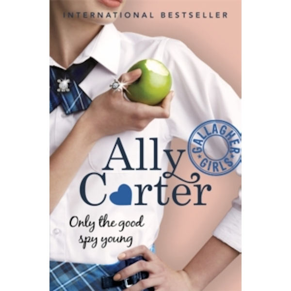 Gallagher Girls: Only The Good Spy Young : Book 4