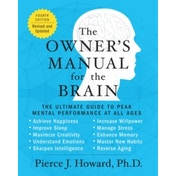 The Owner's Manual for the Brain: The Ultimate Guide to Peak Mental Performance at All Ages by Pierce J. Howard (Paperback, 2014)