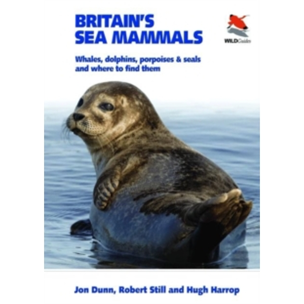 Britain's Sea Mammals : Whales, Dolphins, Porpoises, and Seals and Where to Find Them