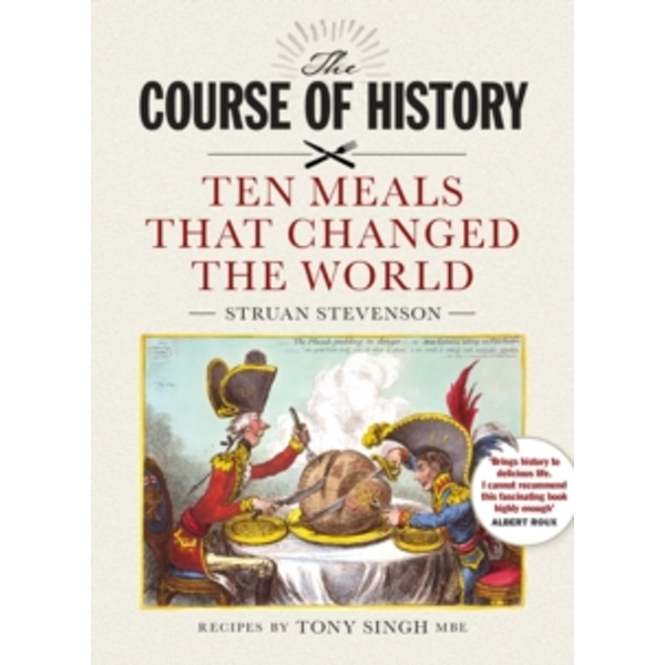 The Course of History: Ten Meals That Changed the World by Struan Stevenson, Tony Singh (Paperback, 2017)