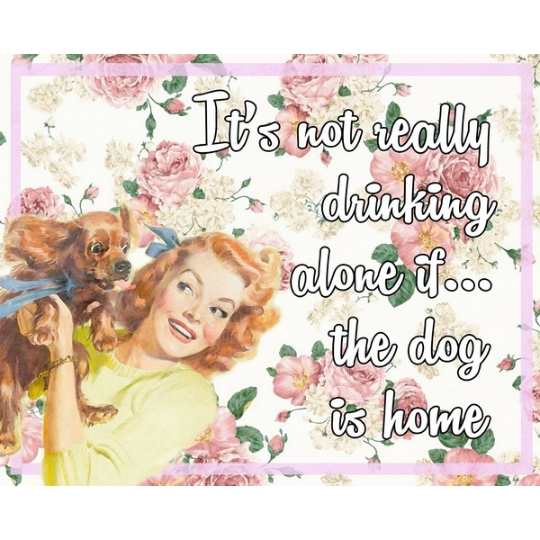 Vintage Metal Sign Retro Art  Its Not Really Drinking Alone If The Dog Is Home