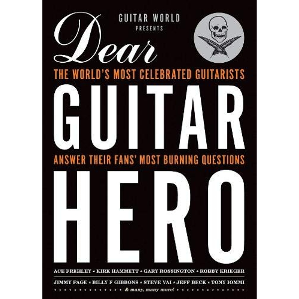 Dear Guitar Hero: The World's Most Celebrated Guitarists Answer Their Fans' Most Burning Questions by Guitar World Magazine (Paperback, 2012)