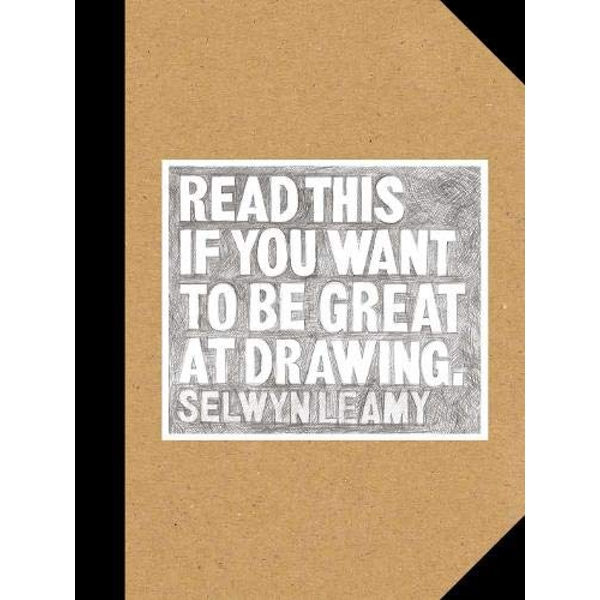 Read This if You Want to Be Great at Drawing by Selwyn Leamy (Paperback, 2017)