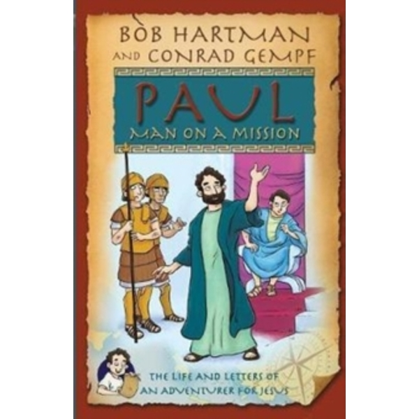 Paul, Man on a Mission : The Life and Letters of an Adventurer for Jesus