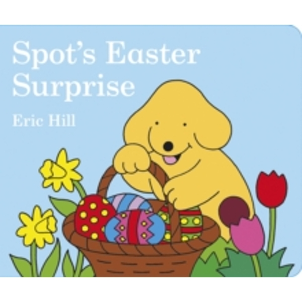 Spot's Easter Surprise by Eric Hill (Board book, 2007)