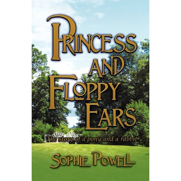 Princess and Floppy Ears: The Story of a Pony and a Rabbit by Sophie Powell (Paperback, 2010)