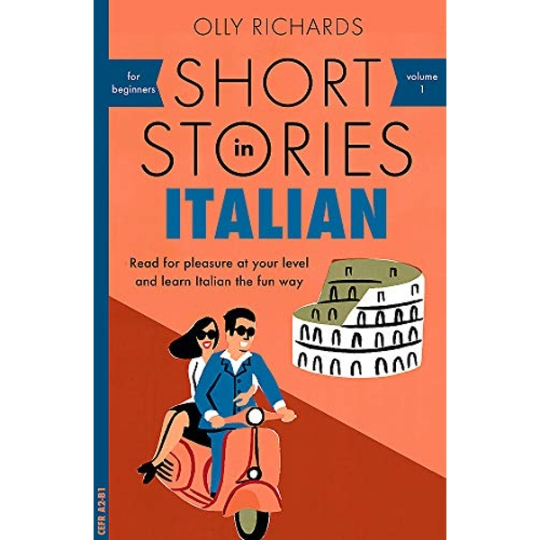 Short Stories in Italian for Beginners Read for pleasure at your level, expand your vocabulary and learn Italian the fun way! Paperback / softback 2018