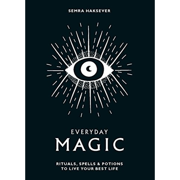 Everyday Magic Rituals, spells and potions to live your best life Hardback 2018