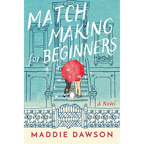 Matchmaking for Beginners A Novel Hardback 2018