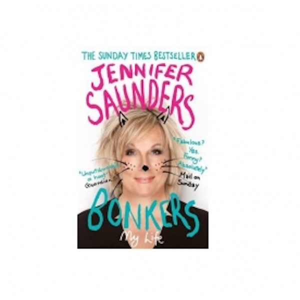 Jennifer Saunders Bonkers: My Life in Laughs
