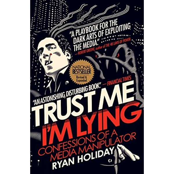 Trust Me I'm Lying Confessions of a Media Manipulator Paperback / softback 2018