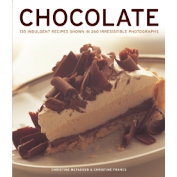 Chocolate : 135 Indulgent Recipes Shown in 260 Irresistible Photographs