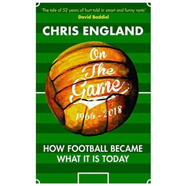 On the Game How Football Became What it is Today Hardback 2018