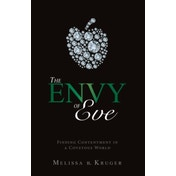 The Envy of Eve: Finding Contentment in a Covetous World by Melissa B Kruger, Melissa B. Kruger (Paperback, 2012)