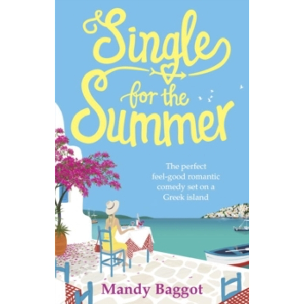 Single for the Summer : The perfect feel-good romantic comedy set on a Greek island