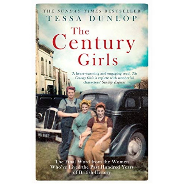 The Century Girls The Final Word from the Women Who've Lived the Past Hundred Years of British History Paperback / softback 2019