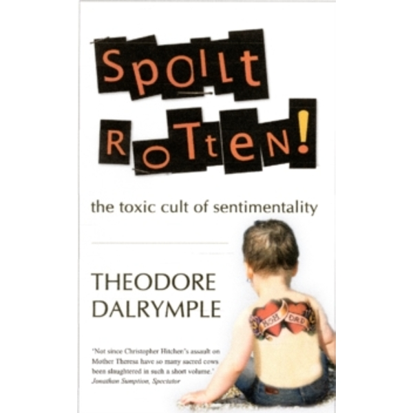 Spoilt Rotten : The Toxic Cult of Sentimentality
