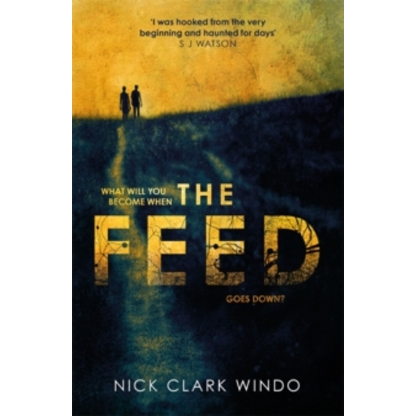 The Feed : A chilling, dystopian page-turner with a twist that will make your head explode