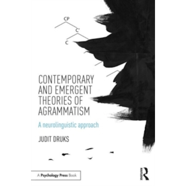 Contemporary and Emergent Theories of Agrammatism : A neurolinguistic approach