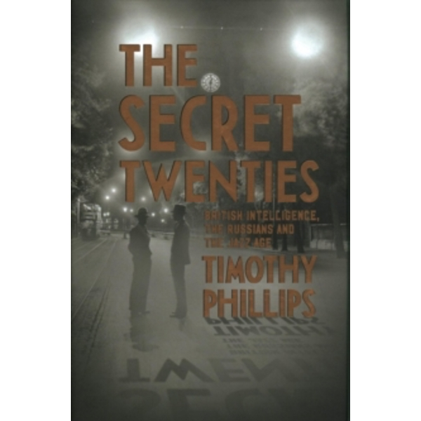 The Secret Twenties : British Intelligence, the Russians and the Jazz Age