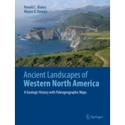 Ancient Landscapes of Western North America: A Geologic History with Paleogeographic Maps by Ronald C. Blakey, Wayne Ranney (Hardback, 2017)